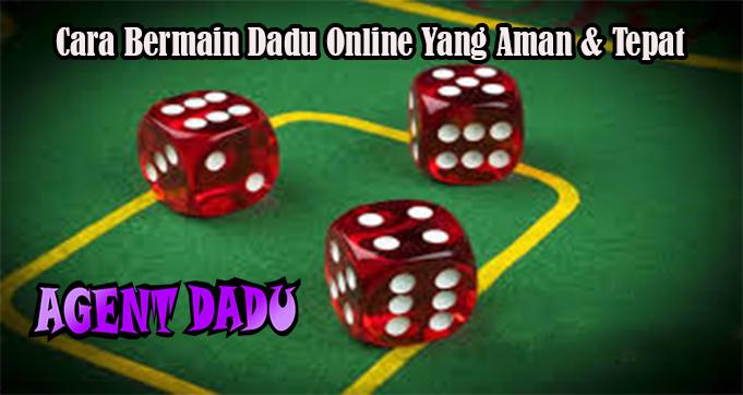 Cara Bermain Dadu Online Yang Aman & Tepat