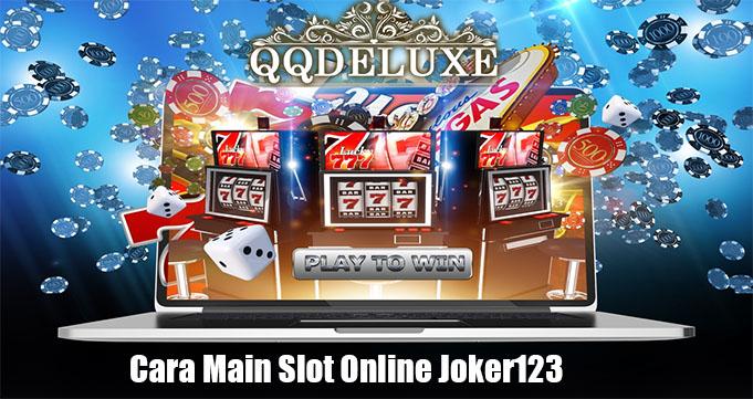 Cara Main Slot Online Joker123 Yang Baik dan Benar