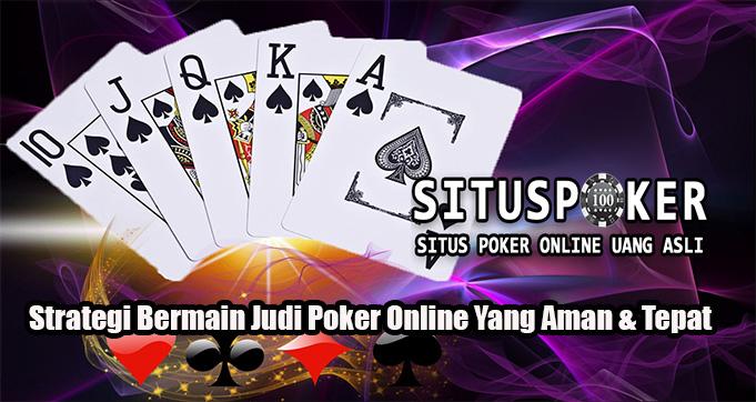 Strategi Bermain Judi Poker Online Yang Aman & Tepat