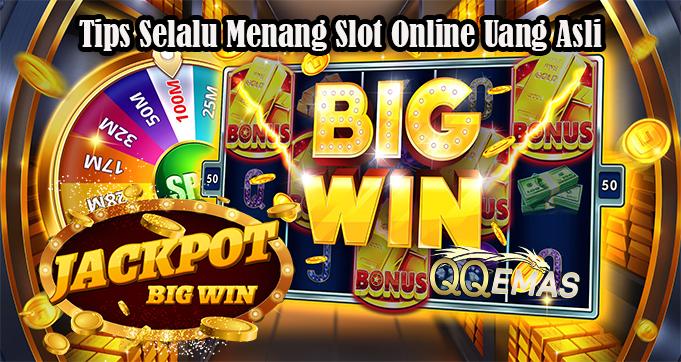 Tips Selalu Menang Slot Online Uang Asli