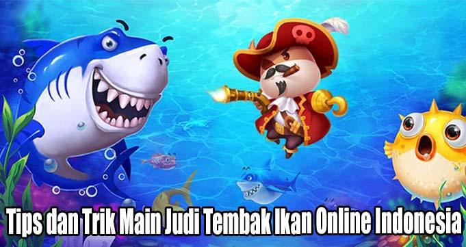 Tips dan Trik Main Judi Tembak Ikan Online Indonesia